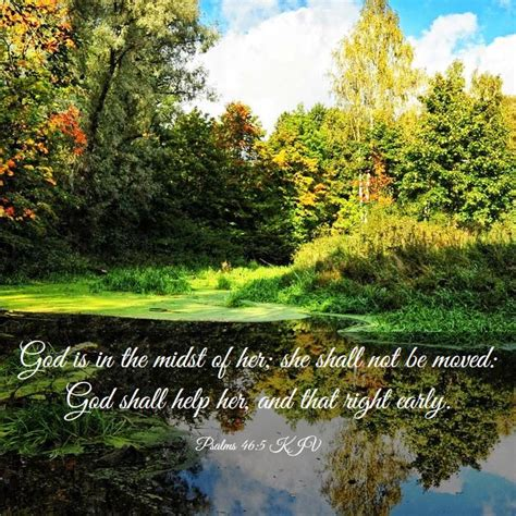 Psalms 46:5 KJV - God is in the midst of her; she shall not be
